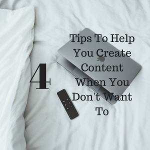 Create Content When You Don't Want To